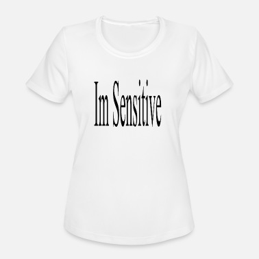 Sensitive Im Sensitive - Women's Sport T-Shirt