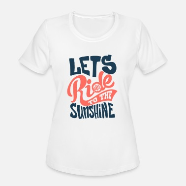 Let The Sunshine In lets-ride-to-the-sunshine-inscription - Women's Moisture Wicking Performance T-Shirt