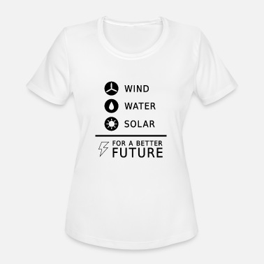 Wind Power Renewable energy sayings solar power Present - Women's Moisture Wicking Performance T-Shirt