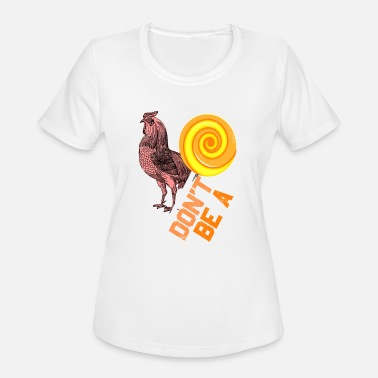 Lollipop Jokes Dont Be A Sucker Rooster Lollipop Dad Joke T Shirt - Women's Moisture Wicking Performance T-Shirt