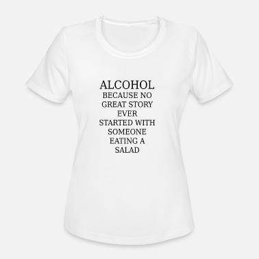 Salad Alcohol because no great story stated with a salad - Women's Sport T-Shirt
