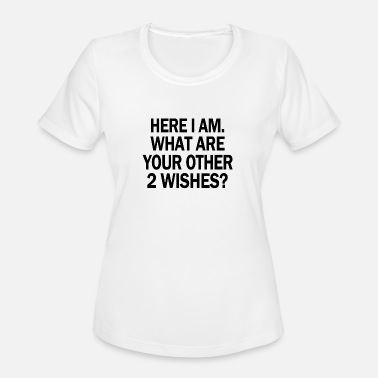 Here I Am Wish HERE I AM WHAT ARE YOUR OTHER WISHES - Women's Moisture Wicking Performance T-Shirt
