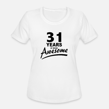 Years Of Awesome 31 Years of being AWESOME - Women's Moisture Wicking Performance T-Shirt