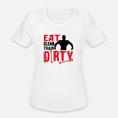 Dirty Science Bodybuilding - Eat clean train dirty - Women's Moisture Wicking Performance T-Shirt