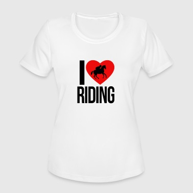 I LOVE HORSE RIDING - Women's Moisture Wicking Performance T-Shirt
