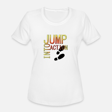 Jump Wisdom Jump into action - Women's Moisture Wicking Performance T-Shirt