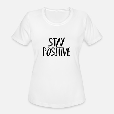 Stay Positive Stay Positive (Script/Black) - Women's Moisture Wicking Performance T-Shirt