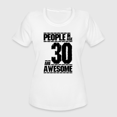 30 Age PEOPLE IN AGE 30 ARE AWESOME - Women's Moisture Wicking Performance T-Shirt