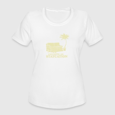 Staycation Currently on Staycation - Women's Moisture Wicking Performance T-Shirt