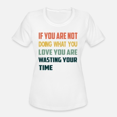 Not Safe For Work vintage If yo what you love you wasting your time - Women's Sport T-Shirt