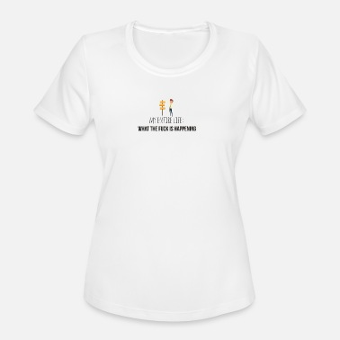 Fuck Happens What the fuck is happening - Women's Moisture Wicking Performance T-Shirt