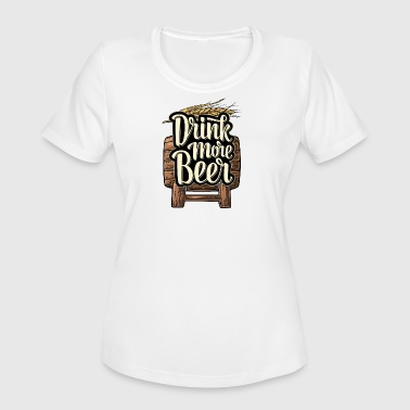 Drink More Beer - Women's Moisture Wicking Performance T-Shirt