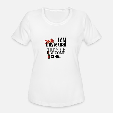 Becomes Me Buy me things and I become sexual - Women's Moisture Wicking Performance T-Shirt