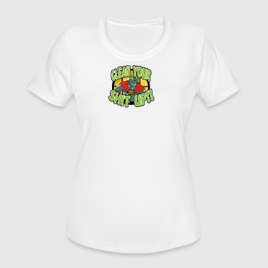 Clean Your Shit Up - Women's Moisture Wicking Performance T-Shirt