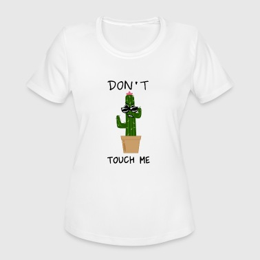 Touch Me Cactus don't touch me - Women's Moisture Wicking Performance T-Shirt