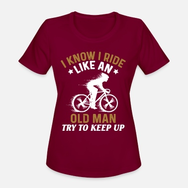 I KNOW I RIDE LIKE AN OLD MAN TRY TO KEEP UP - Women's Sport T-Shirt