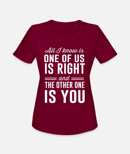 Attitude T-Shirts - All I know is one of is right - Women's Sport T-Shirt burgundy