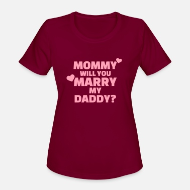 Marry Mommy will you marry my daddy - Women's Sport T-Shirt