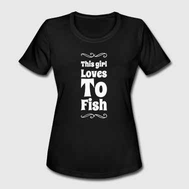 Fish Girl Fishing - This girl Loves to fish - Women's Moisture Wicking Performance T-Shirt