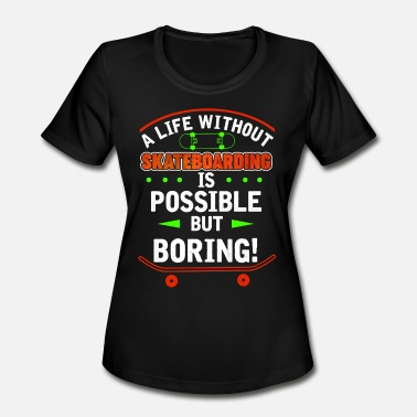 Skateboard Quotes Skateboard skate gift funny quote - Women's Moisture Wicking Performance T-Shirt
