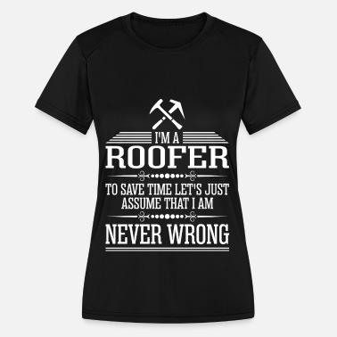 639560af Funny Roofers Im A Roofer Never Wrong - Women's Sport ...