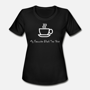 Tea Lover Funny Tea Gift for Lovers of Black, Green and English Tea Bags - Women's Moisture Wicking Performance T-Shirt