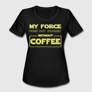 Awaken My Love My force does not awaken without coffee - Women's Moisture Wicking Performance T-Shirt
