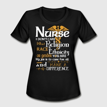 Nurse Religion Nurse i don't care what religion race ethnicity or - Women's Moisture Wicking Performance T-Shirt