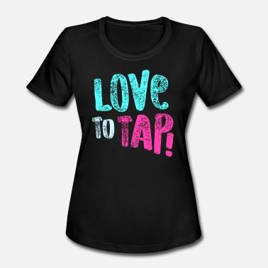Tap Dancing Tap Dancing Love To Tap Blue Pink Gift Light - Women's Moisture Wicking Performance T-Shirt