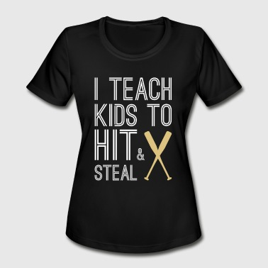 I Teach Kids To Hit and Steal Baseball Mom - Women's Moisture Wicking Performance T-Shirt