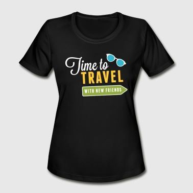 Time To Travel With New Friends - Women's Moisture Wicking Performance T-Shirt