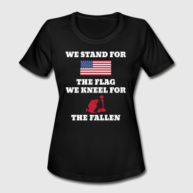 We Stand For The Flag We Kneel For The Fallen - Women's Moisture Wicking Performance T-Shirt