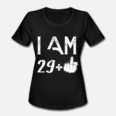 Am I am 29 plus one birthday t shirts - Women's Moisture Wicking Performance T-Shirt