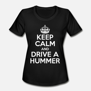 Keep Calm And Do Gymnastics Keep Calm and Drive a Hummer - Women's Moisture Wicking Performance T-Shirt