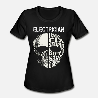 But I Can Fix What Stupid Does Electrician i can't fix stupid but i can fix what - Women's Moisture Wicking Performance T-Shirt
