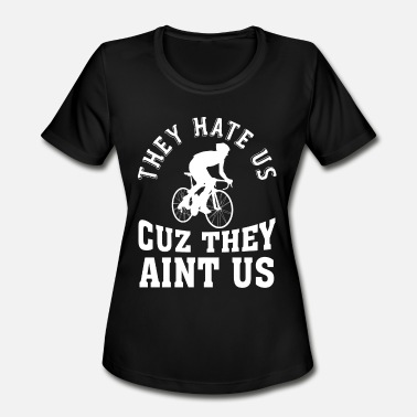 Hate Cycling They Hate Us - Cycling Lovers - Cuz They Aint Us - Women's Moisture Wicking Performance T-Shirt