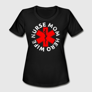Nurse Mom Hero WIFE NURSE MOM HERO Nursing Appreciation Gift - Women's Moisture Wicking Performance T-Shirt