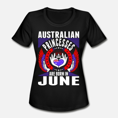 Princess Are Born In June Australian Princesses Are Born In June - Women's Sport T-Shirt