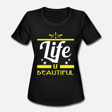 Stay Beautiful Life is beautiful tee design. Stay and keep the - Women's Moisture Wicking Performance T-Shirt