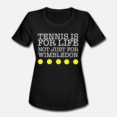 Tennis Is Life Tennis - tennis is for life not just for wimbled - Women's Moisture Wicking Performance T-Shirt