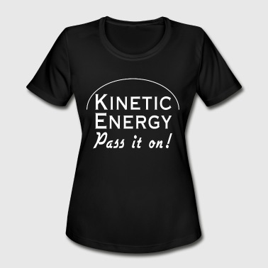 Kinetic Energy - Kinetic Energy. Pass it On - Women's Moisture Wicking Performance T-Shirt
