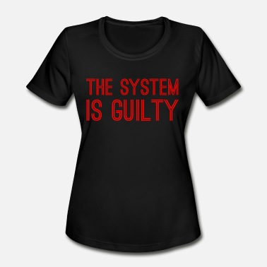 Anti Capitalist Anti-Capitalist Gift - The System I Guilty - Women's Moisture Wicking Performance T-Shirt