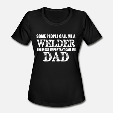 Welder Dad Love Welder - welder dad - Women's Moisture Wicking Performance T-Shirt