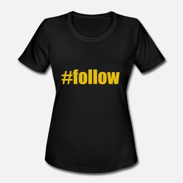 Follower #follow - Women's Moisture Wicking Performance T-Shirt