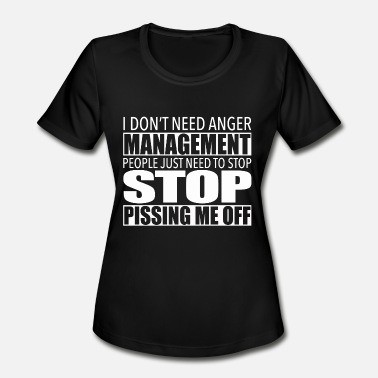 Anger Anger management - Stop pissing me off - Women's Sport T-Shirt