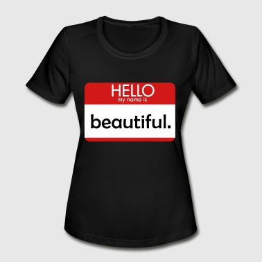HELLO my name is beautiful - Women's Moisture Wicking Performance T-Shirt