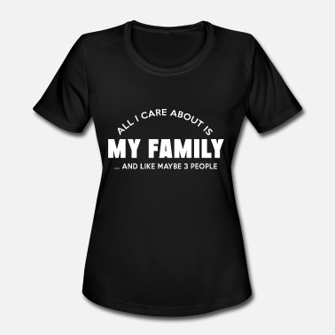 Family Feud Family - all i care about is my family and like - Women's Moisture Wicking Performance T-Shirt