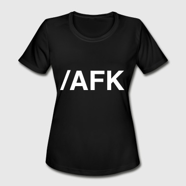 Afk - /AFK - Women's Moisture Wicking Performance T-Shirt