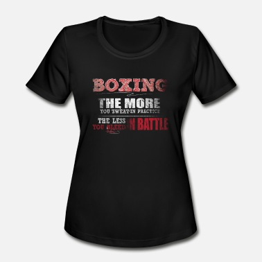 Sweat Box Boxing More You Sweat in Practice Less Bleed Battle T Shirt - Women's Moisture Wicking Performance T-Shirt