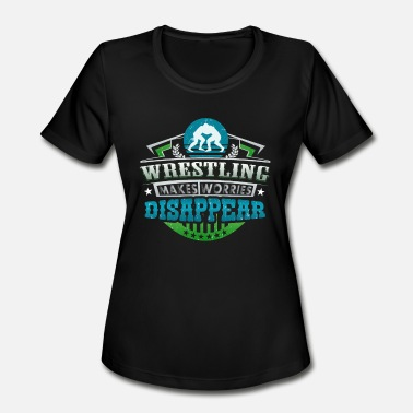 Wrestlers Wrestling Makes Worries Disappear Athlete Gift - Women's Moisture Wicking Performance T-Shirt